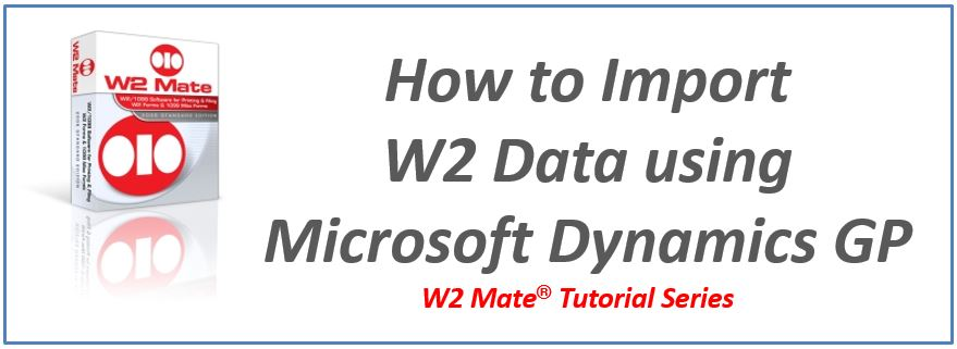 How to Import W2 Data Using Microsoft Dynamics GP | W2 Mate®